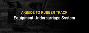 A Guide To Rubber Track Equipment Undercarriage System