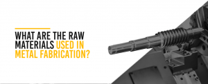 Raw Materials Used In Metal Fabrication