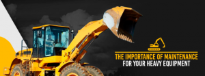 The Importance of Maintenance For Your Heavy Equipment